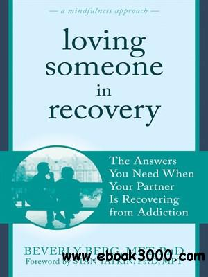 Loving Someone in Recovery: The Answers You Need When Your Partner Is Recovering from Addiction free download