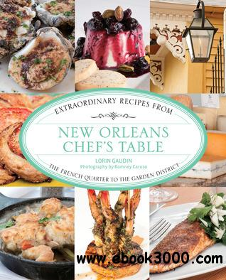 New Orleans Chef's Table: Extraordinary Recipes from the French Quarter to the Garden District free download