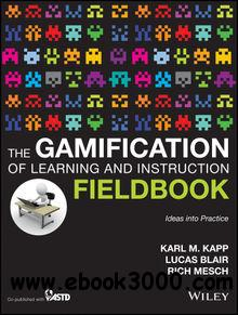 The Gamification of Learning and Instruction Fieldbook : Ideas into Practice free download