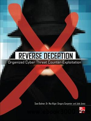 Reverse Deception: Organized Cyber Threat Counter-Exploitation free download