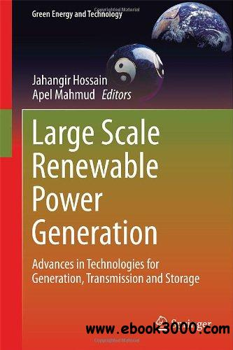 Large Scale Renewable Power Generation: Advances in Technologies for Generation, Transmission and Storage free download