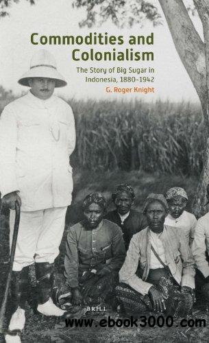Commodities and Colonialism: The Story of Big Sugar in Indonesia, 1880-1942 free download