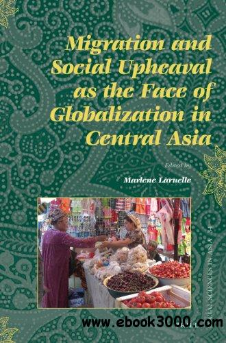 Migration and Social Upheaval as the Face of Globalization in Central Asia free download