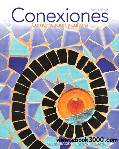 Conexiones: Comunicacion y cultura (5th Edition) free download