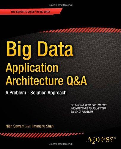 Big Data Application Architecture Q&A: A Problem - Solution Approach free download