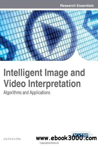 Intelligent Image and Video Interpretation: Algorithms and Applications free download