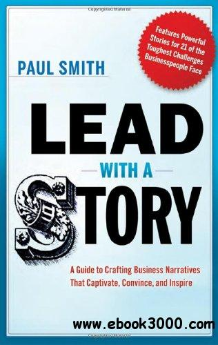 Lead with a Story: A Guide to Crafting Business Narratives That Captivate, Convince, and Inspire free download