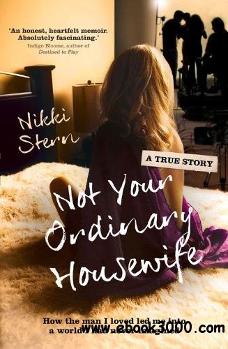 Not Your Ordinary Housewife: How the Man I Loved Led Me Into a World I Had Never Imagined free download