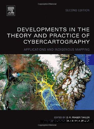 Developments in the Theory and Practice of Cybercartography, Volume 5, Second Edition: Applications and Indigenous Mapping free download