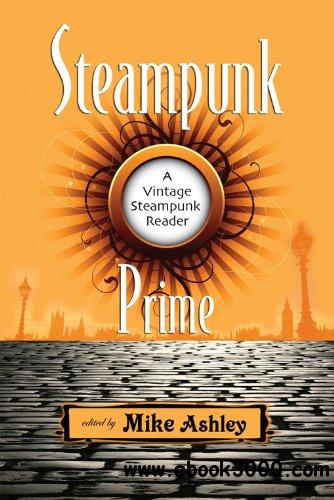 Steampunk Prime: A Vintage Steampunk Reader by Mike Ashley free download