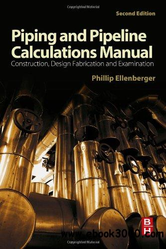 Piping and Pipeline Calculations Manual: Construction, Design Fabrication and Examination, 2nd edition free download
