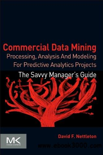 Commercial Data Mining: Processing, Analysis and Modeling for Predictive Analytics Projects free download