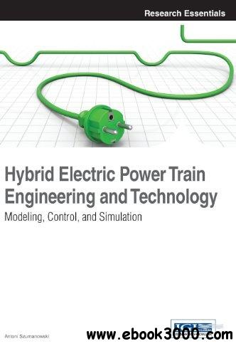 Hybrid Electric Power Train Engineering and Technology: Modeling, Control, and Simulation free download