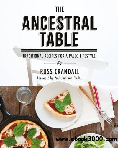 The Ancestral Table: Traditional Recipes for a Paleo Lifestyle free download