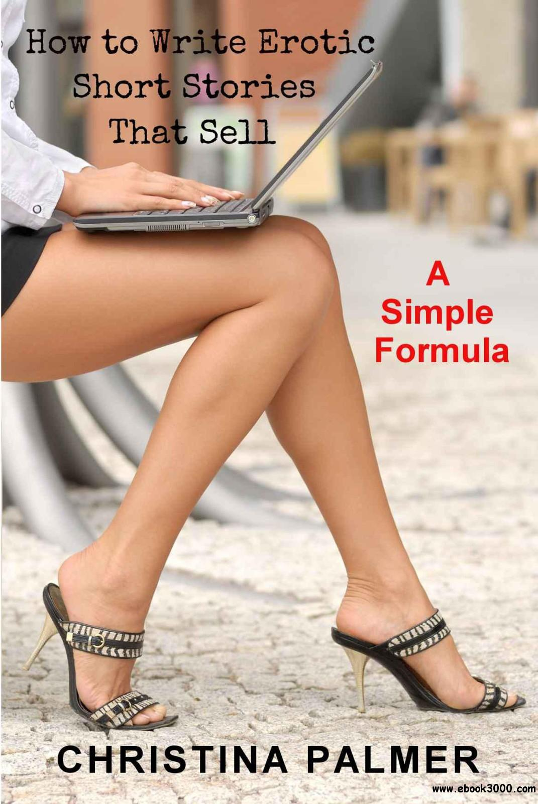 How to Write Erotic Short Stories that Sell: A Simple Formula free download
