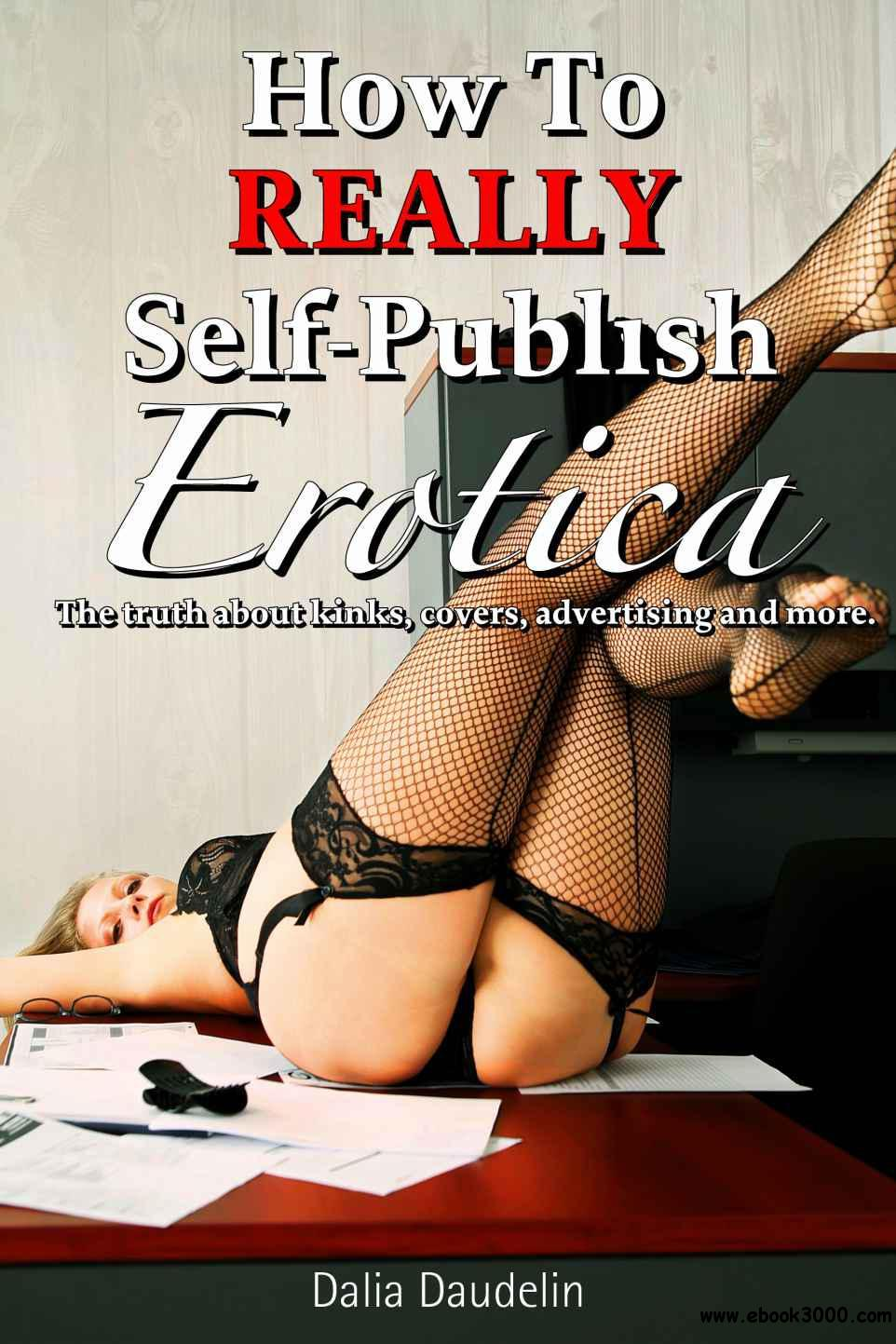 How to Really Self-Publish Erotica: The Truth About Kinks, Covers, Advertising and More! free download