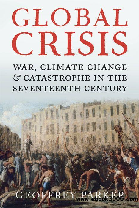 Global Crisis: War, Climate Change and Catastrophe in the Seventeenth Century free download