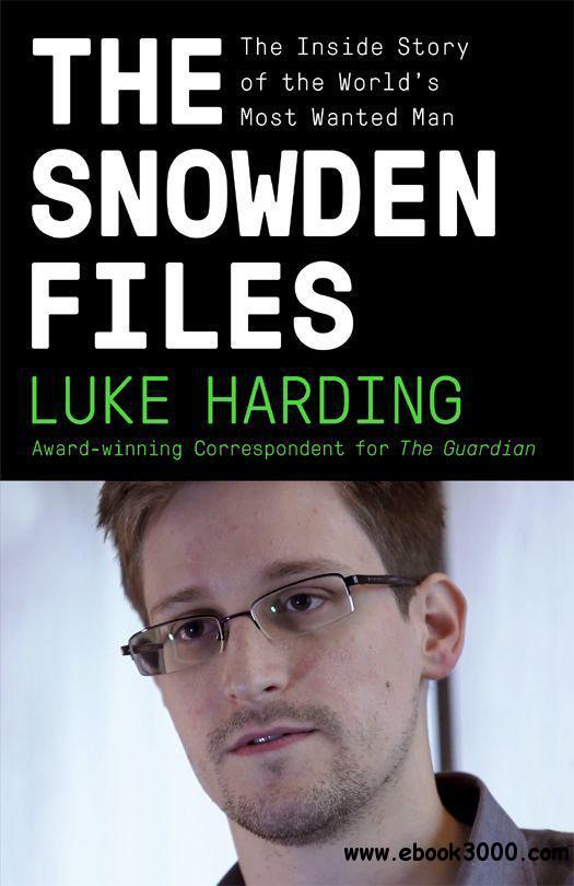 The Snowden Files: The Inside Story of the World's Most Wanted Man free download