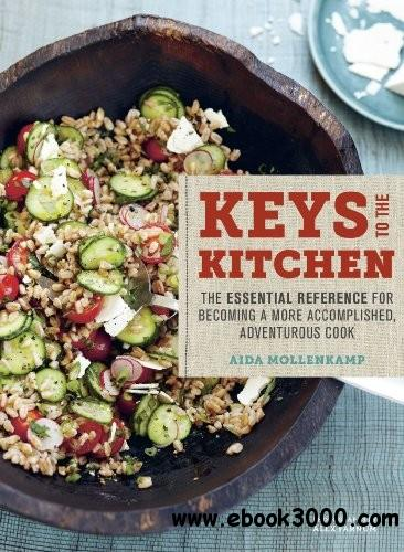 Aida Mollenkamp's Keys to the Kitchen: The Essential Reference for Becoming a More Accomplished, Adventurous Cook free download