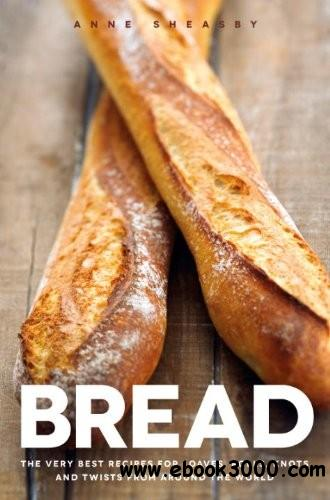 Bread: Recipes for Loaves, Rolls, Knots and Twists from Around the World free download