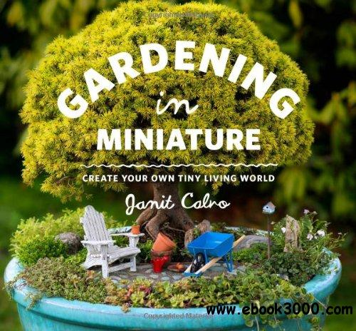 Gardening in Miniature: Create Your Own Tiny Living World free download