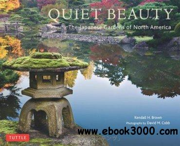 Quiet Beauty: The Japanese Gardens of North America free download