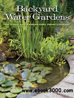 Backyard Water Gardens: How to Build, Plant & Maintain Ponds, Streams & Fountains free download