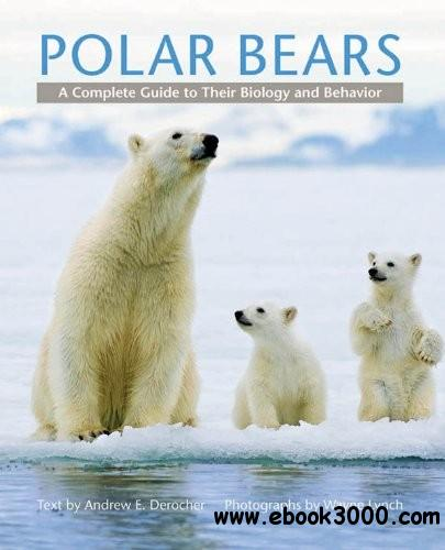 Polar Bears: A Complete Guide to Their Biology and Behavior free download