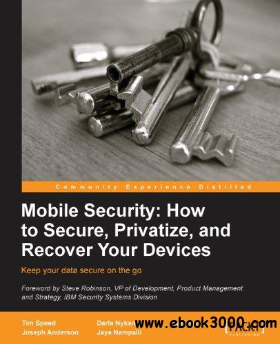 Mobile Security: How to Secure, Privatize, and Recover Your Devices free download