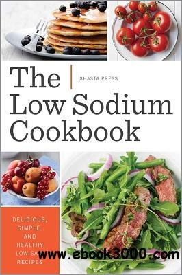 The Low Sodium Cookbook: Delicious, Simple, and Healthy Low-Salt Recipes free download