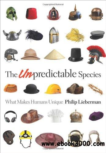 The Unpredictable Species: What Makes Humans Unique free download