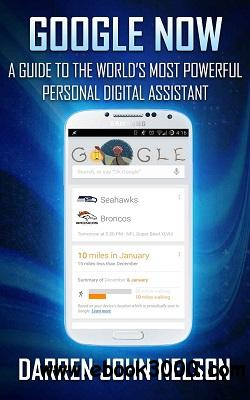 GOOGLE NOW: A Guide To World's Most Powerful Personal Digital Assistant free download