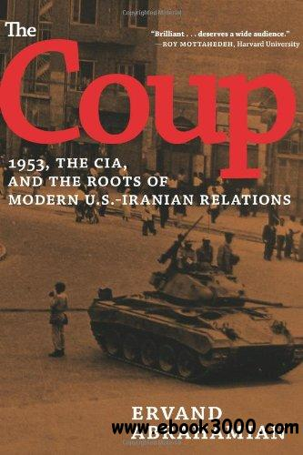 The Coup: 1953, The CIA, and The Roots of Modern U.S.-Iranian Relations free download