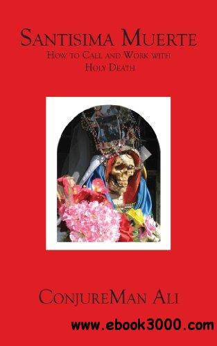Santisima Muerte: How to Call and Work with Holy Death free download