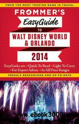 Frommer's EasyGuide to Walt Disney World and Orlando 2014 free download
