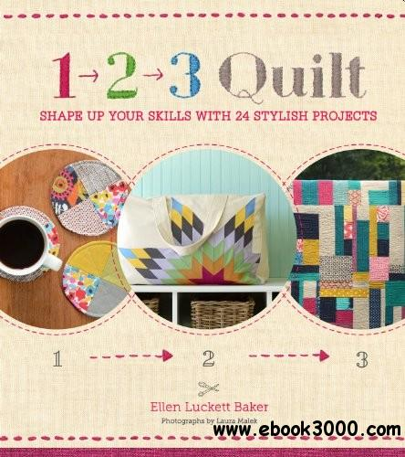 1, 2, 3 Quilt: Shape Up Your Skills with 24 Stylish Projects free download