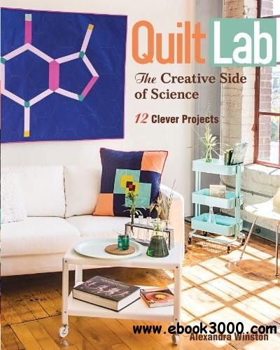 Quilt Lab-The Creative Side of Science: 12 Clever Projects free download