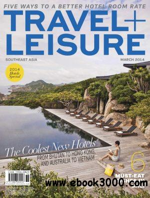 Travel + Leisure Southeast Asia - March 2014 free download