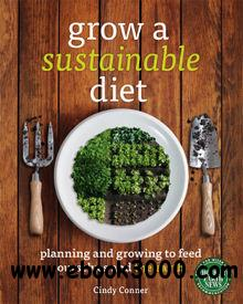Grow a Sustainable Diet: Planning and Growing to Feed Ourselves and the Earth free download
