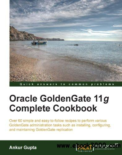 Oracle Goldengate 11g Complete Cookbook free download
