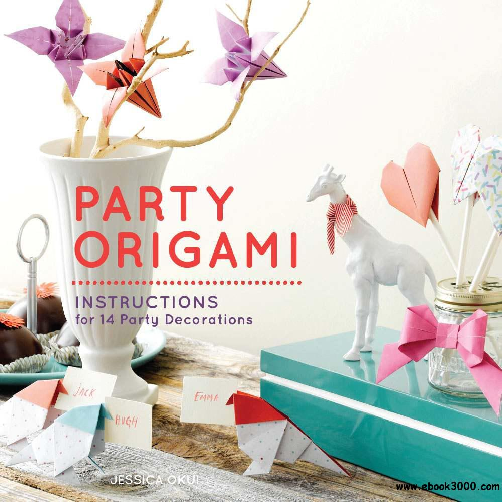 Party Origami: Paper and Instructions for 14 Party Decorations free download