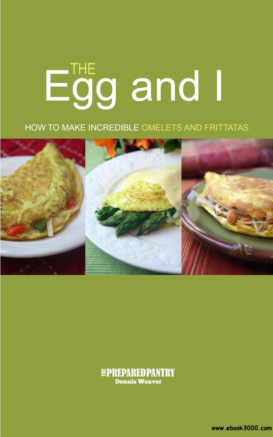 The Egg and I: How to Make Incredible Omelets and Frittatas free download