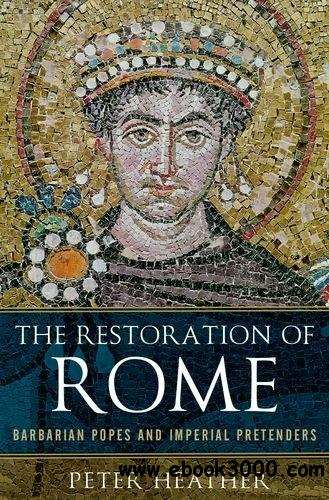 The Restoration of Rome: Barbarian Popes and Imperial Pretenders. free download