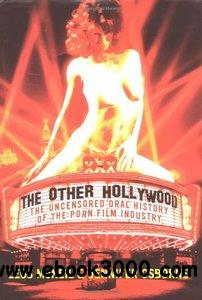 The Other Hollywood: The Uncensored Oral History of the Porn Film Industry free download