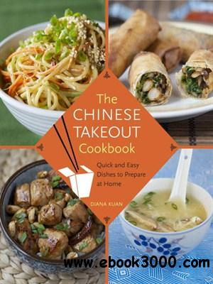 The Chinese Takeout Cookbook: Quick and Easy Dishes to Prepare at Home free download