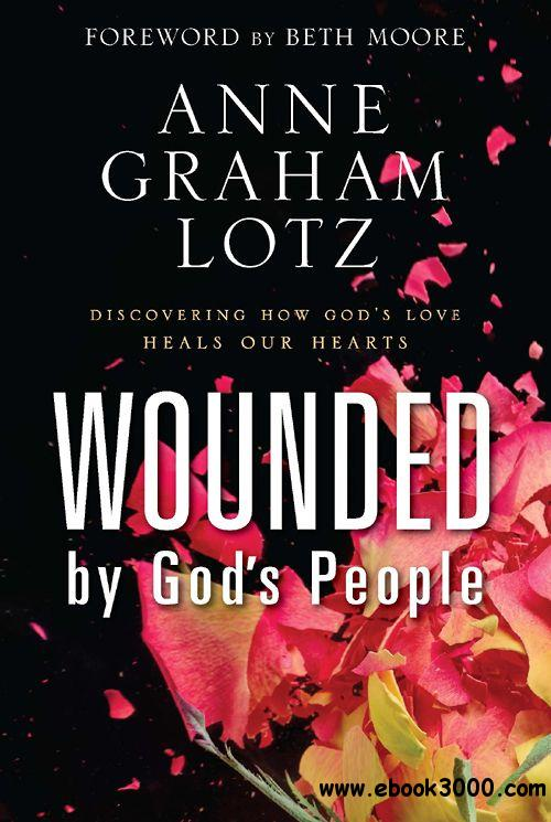 Wounded by God's People: Discovering How God's Love Heals Our Hearts free download