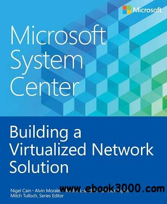 Microsoft System Center: Building a Virtualized Network Solution free download