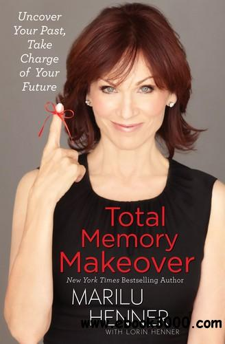 Total Memory Makeover: Uncover Your Past, Take Charge of Your Future free download