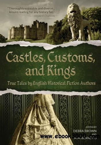 Castles, Customs, and Kings: True Tales by English Historical Fiction Authors free download