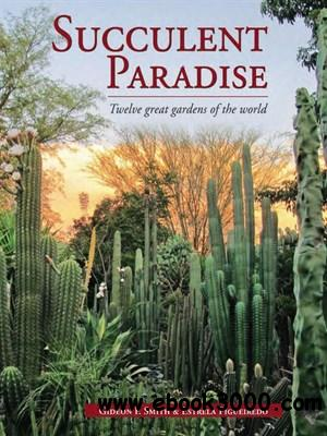 Succulent Paradise: Twelve Great Gardens of the World free download